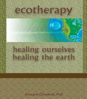 Ecotherapy - Healing Ourselves, Healing the Earth ebook by Howard Clinebell