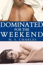 Dominated for the Weekend ebook by