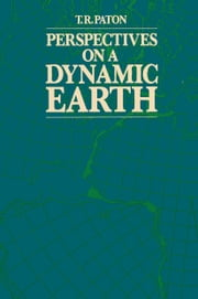 Perspectives on a Dynamic Earth ebook by T.R. Paton