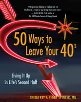 50 Ways to Leave Your 40s ebook by Sheila Key and Peggy Spencer,MD