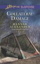 Collateral Damage - Faith in the Face of Crime ebook by Hannah Alexander