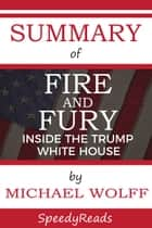 Summary of Fire and Fury - Inside the Trump White House By Michael Wolff ebook by Michael Wolff