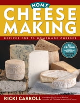 Home Cheese Making - Recipes for 75 Homemade Cheeses ebook by Ricki Carroll