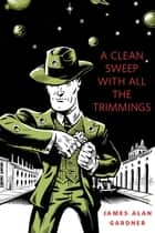 A Clean Sweep With All the Trimmings - A Tor.Com Original ebook by James Alan Gardner