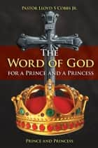 The Word of God for a Prince and a Princess ebook by Pastor Lloyd S Cobbs Jr.