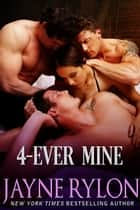 4-Ever Mine ebook by Jayne Rylon
