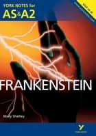 Frankenstein: York Notes for AS & A2 ebook by Dr Glennis Byron