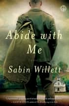 Abide with Me - A Novel ebook by Sabin Willett