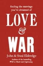 Love & War ebook by John Eldredge, Stasi Eldredge