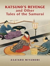 Katsuno's Revenge and Other Tales of the Samurai ebook by Asataro Miyamori
