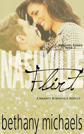 Nashville Flirt - Kingston Sisters Book 2 ebook by Bethany Michaels