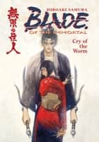 Blade of the Immortal Volume 2: Cry of the Worm ebook by Hiroaki Samura, Various