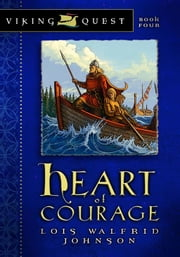 Heart of Courage ebook by Lois Walfrid Johnson