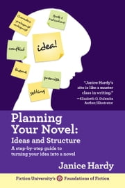 Planning Your Novel - Ideas and Structure ebook by Janice Hardy