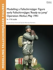 Modelling a Fallschirmjäger Figure early Fallschirmjäger, 'Ready to jump' Operation Merkur, May 1941 - In 1/16 scale ebook by Jaume Ortiz Forns,Daniel Alfonsea Romero