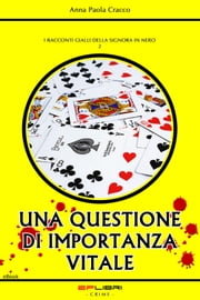 UNA QUESTIONE DI IMPORTANZA VITALE ebook by Anna Paola Cracco