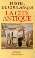 La Cite Antique ebook by Fustel De Coulanges
