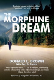 The Morphine Dream ebook by Donald L. Brown,Gary S. Chafetz