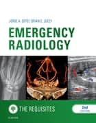 Emergency Radiology: The Requisites ebook by Jorge A Soto,Brian C Lucey