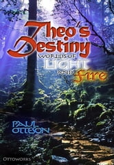 Theo's Destiny: World's of LIght and Fire ebook by Paul Otteson