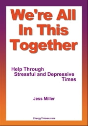 We're All In This Together: Help Through Stressful and Depressive Times ebook by Jess Miller