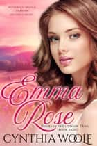 Emma Rose eBook by Cynthia Woolf
