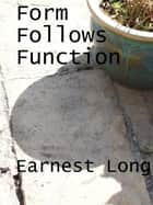 Form Follows Function ebook by Earnest Long