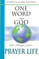 One Word From God Can Change Your Prayer Life ebook by Copeland, Kenneth, Copeland,...