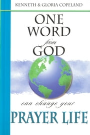 One Word From God Can Change Your Prayer Life ebook by Copeland,Kenneth,Copeland,Gloria