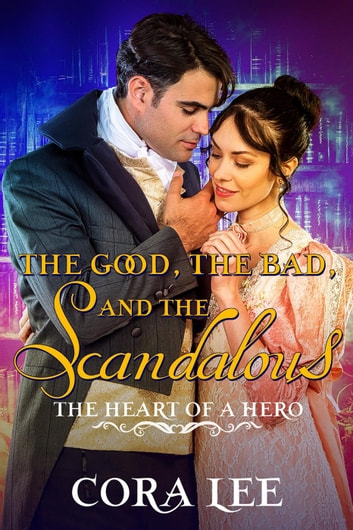 The Good, The Bad, And The Scandalous - The Heart of a Hero, #7 ebook by Cora Lee