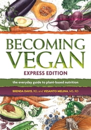 Becoming Vegan: Express Edition - The Everyday Guide to Plant-Based Nutrition ebook by Brenda Davis,RD,Vesanto Melina,MS,RD