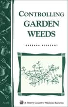 Controlling Garden Weeds - Storey's Country Wisdom Bulletin A-171 ebook by Barbara Pleasant