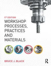 Workshop Processes, Practices and Materials ebook by Bruce J. Black
