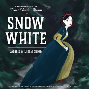 Snow White audiobook by Laura Van Veen,Voices in the Wind Audio Theatre,Diane Vanden Hoven,the Brothers Grimm