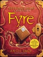 Septimus Heap, Book Seven: Fyre ebook by Angie Sage,Mark Zug