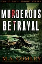 Murderous Betrayal ebook by M A Comley