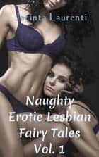 Naughty Erotic Lesbian Fairy Tales Vol. 1 ebook by