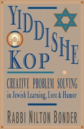 Yiddishe Kop - Creative Problem Solving in Jewish Learning, Lore, and Humor ebook by Rabbi Nilton Bonder