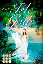 Isle of Gods. Die Kinder von Atlantis ebook by Alia Cruz