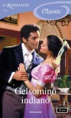 Gelsomino indiano (I Romanzi Classic) ebook by Linda Kent