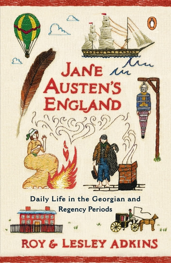 Jane Austen's England - Daily Life in the Georgian and Regency Periods ebook by Roy Adkins,Lesley Adkins