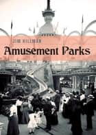 Amusement Parks ebook by Jim Hillman