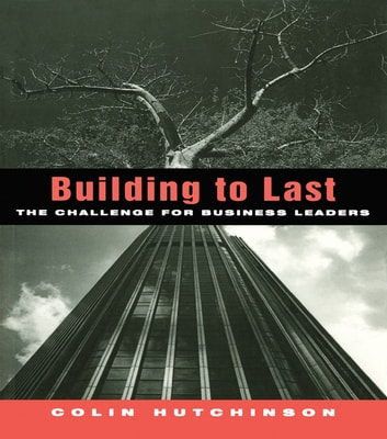 Building to Last - The challenge for business leaders ebook by Colin Hutchinson