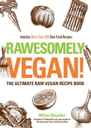 Rawesomely Vegan!: The Ultimate Raw Vegan Recipe Book ebook by Mike Snyder