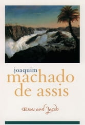 Esau and Jacob ebook by Joaquim Maria Machado de Assis;Elizabeth Lowe;Dain Borges;Carlos Felipe Moises