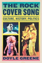 The Rock Cover Song - Culture, History, Politics ebook by Doyle Greene