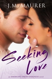 Seeking Love ebook by J.M. Maurer