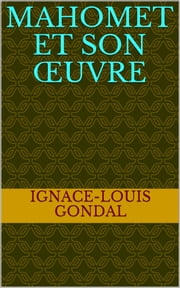 Mahomet et son œuvre ebook by Ignace-Louis Gondal