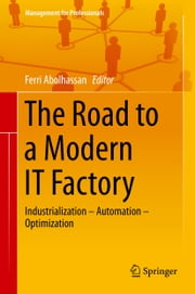 The Road to a Modern IT Factory - Industrialization – Automation – Optimization ebook by Ferri Abolhassan