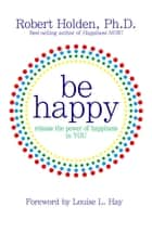 Be Happy! ebook by Robert Holden